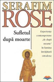 Sufletul dupa moarte. Experiente contemporane de dupa moarte in lumina invataturii ortodoxe
