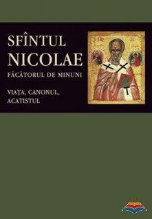 Sfantul Nicolae, facatorul de Minuni. Viata, Canonul, Acatistul