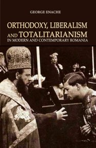 Orthodoxy, liberalism and totalitarianism in modern and contemporary Romania - Carti.Crestinortodox.ro