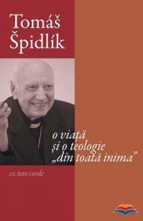 Tomas Spidlik - O viata si o teologie din toata inima