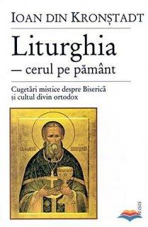 Liturghia - cerul pe pamant. Cugetari mistice despre Biserica si cultul divin ortodox