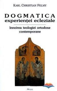 Dogmatica experientei ecleziale. Innoirea teologiei ortodoxe contemporane