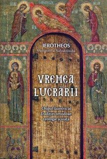 Vremea lucrarii. Chipul launtric al Traditiei ortodoxe: teologie si viata - Carti.Crestinortodox.ro