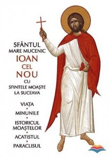 Sfantul Mare Mucenic Ioan cel Nou cu sfintele moaste la Suceava. Viata, minunile, istoricul moastelor, acatistul, paraclisul